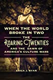 When the World Broke in Two: The Roaring Twenties and the Dawn of America's Culture Wars