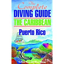 The Complete Diving Guide to Puerto Rico (The Complete Diving Guides Book 2)