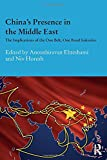 China's Presence in the Middle East: The Implications of the One Belt, One Road Initiative (Durham Modern Middle East and Islamic World Series)