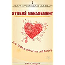 Stress Management: How to Deal with Stress and Anxiety ( How to overcome anxiety, Depression and negative thinking, Stress management techniques, Stress ... (Dealing With Anxiety And Fear Book 1)