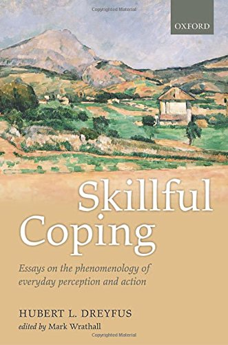 Skillful Coping: Essays on the phenomenology of everyday perception and action