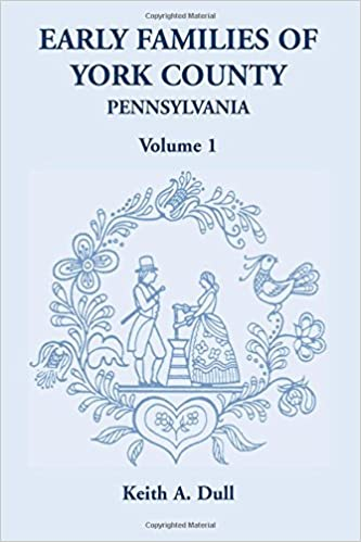 Early Families of York County, Pennsylvania (Volume 1)