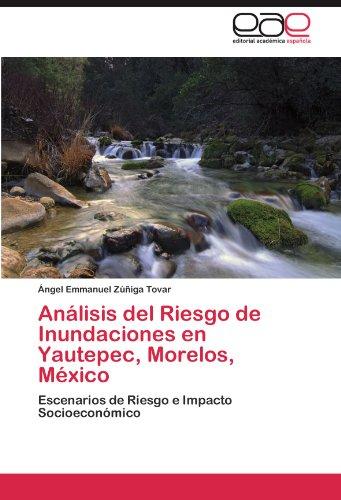 Descargar Libro Analisis Del Riesgo De Inundaciones En Yautepec, Morelos, Mexico Ngel Emmanuel Z. Iga Tovar