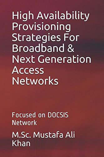 High Availability Provisioning Strategies For Broadband & Next Generation Access Networks: Focused on DOCSIS Network