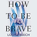 How to Be Brave | Louise Beech