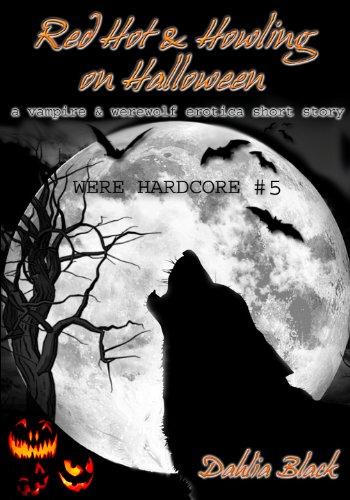 Black Dahlia Halloween (Red Hot & Howling on Halloween - An Erotic Vampire / Werewolf Erotic Short)