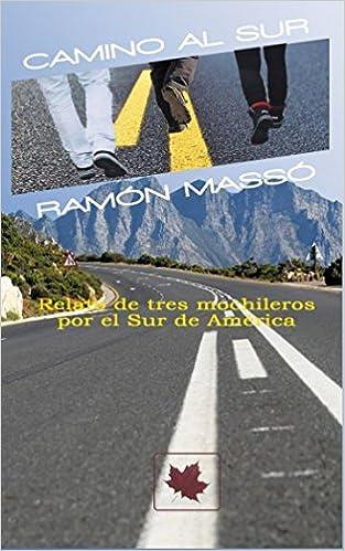 Camino al Sur: Relato de tres mochileros por el Sur de América (Spanish Edition): Ramón Massó: 9781549617485: Amazon.com: Books