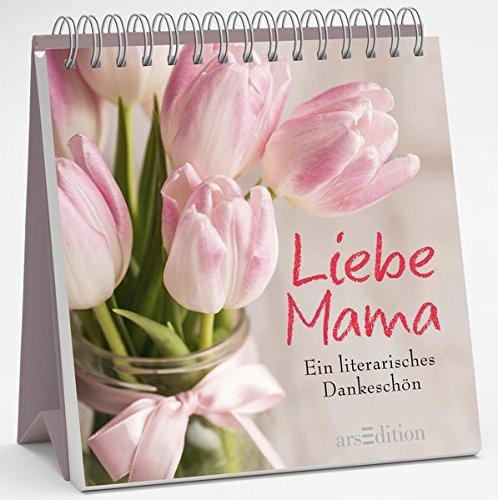 Liebe Mama: Ein literarisches Dankeschön