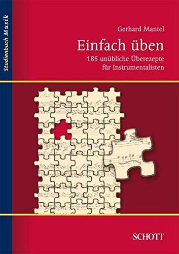Einfach üben: 185 unübliche Überezepte für Instrumentalisten (Studienbuch Musik)
