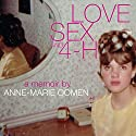 Love, Sex, and 4-H: Made in Michigan Writers Series Audiobook by Anne-Marie Oomen Narrated by Jan Grimshaw