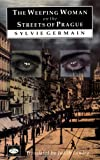 The Weeping Woman on the Streets of Prague, Sylvie Germain, 1873982704