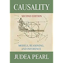 Causality: Written by Judea Pearl, 2009 Edition, (2nd Edition) Publisher: Cambridge University Press [Hardcover]