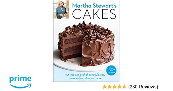 Martha Stewarts Cakes Our First Ever Book Of Bundts Loaves Layers Coffee And More Editors Stewart Living 0499991626489 Amazon