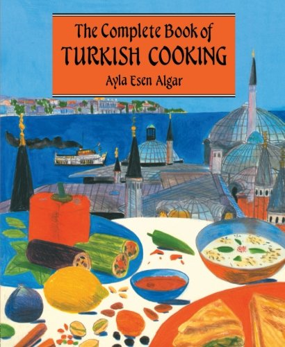 Complete Book Of Turkish Cooking by Alya Esen Algar