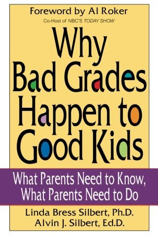 Why Bad Grades Happen to Good Kids: What Parents Need to Know, What Parents Need to Do by Linda Bress Silbert (2007-08-20)