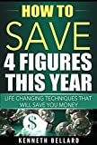 img - for How to save 4 Figures this Year: Life Changing Techniques that will save you Money book / textbook / text book