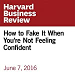 How to Fake It When You're Not Feeling Confident | Rebecca Knight