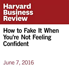 How to Fake It When You're Not Feeling Confident Other by Rebecca Knight Narrated by Fleet Cooper