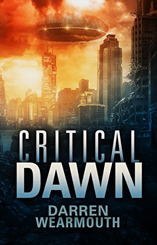 Critical Dawn (The Invasion Trilogy Book 1) by [Wearmouth, Darren]