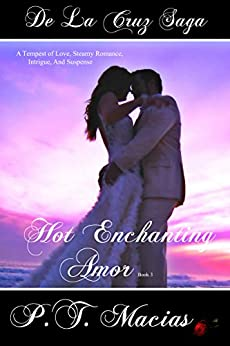 Hot Enchanting Amor: A Tempest of Love, Steamy Romance, Intrigue, And Suspense (De La Cruz Saga Book 3) by [Macias, P.T]