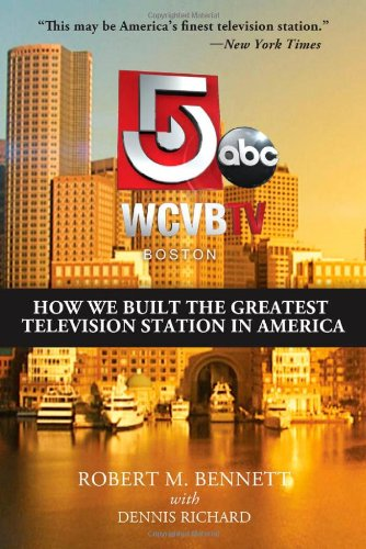 - WCVB-TV Boston: How We Built the Greatest Television Station in America