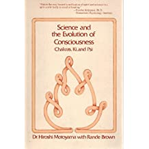 Science and the Evolution of Consciousness: Chakras, Ki, and Psi
