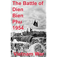 The Battle Of Dien Bien Phu 1954