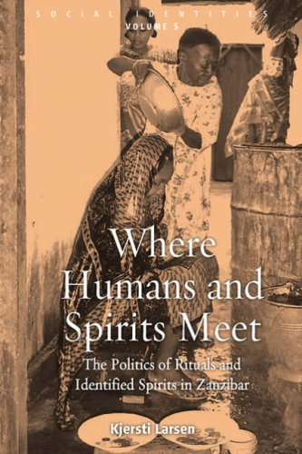 Where Humans and Spirits Meet: The Politics of Rituals and Identified Spirits in Zanzibar (Social Identities)