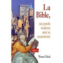 BIBLE, UNE PAROLE MODERNE POUR SE RECONSTRUIRE (LA)
