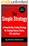 The Simple Strategy - A Powerful Day Trading Strategy For Trading Futures, Stocks, ETFs and Forex