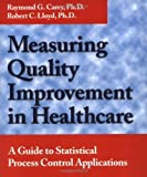 Measuring Quality Improvement in Healthcare: A Guide to Statistical Process Control Applications by Raymond G. Carey (2001-11-01)