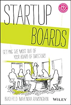 Startup Boards: Getting the Most Out of Your Board of Directors by [Feld, Brad, Ramsinghani, Mahendra]