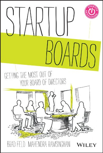 Corporate Boards - Startup Boards: Getting the Most Out of Your Board of Directors