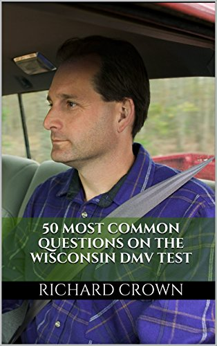 Pass Your Wisconsin DMV Test Guaranteed! 50 Real Test Questions! Wisconsin DMV Practice Test Questions