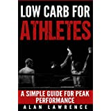 Niedrig Carb For Athletes: A Simple Guide For Peak Performance: Low Carb Diet, Athletic Performance, Gain Muscle, Loss Fat, (Low Carb Diets for Health & Performance Book 1)