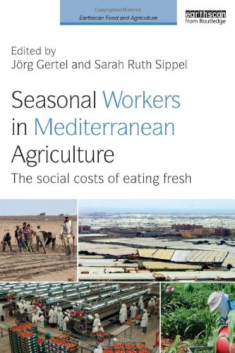 Seasonal Workers in Mediterranean Agriculture: The Social Costs of Eating Fresh (Earthscan Food and Agriculture)