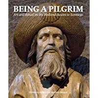 Being a Pilgrim: Art and Ritual on the Medieval Routes to Santiago (Histories of Vision S.)