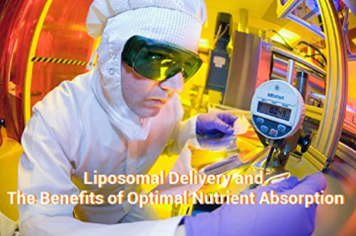 Liposomal Delivery and the Benefits of Optimal Nutrient Absorption