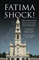 Fatima Shock!: The Real Truth About Fatima and Future Apparitions