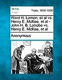 Ward H. Lamon, et Al vs. Henry E. Mckee, et Al - John H. B. Latrobe vs. Henry E. Mckee, et Al, Anonymous, 1275513794