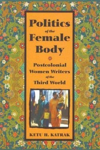 The Politics of the Female Body: Postcolonial Women Writers