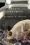 Glass Animals, Ramey, Stephen V., 192510186X