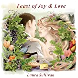 Feast of Joy and Love: Relaxing, New Age Music, Beethoven Pathetique, Jesu Joy of Mans Desiring, Ode to Joy, Spa, Music to Sleep To, Bedtime Music, Greensleeves, Yoga, Soothing, Relaxation