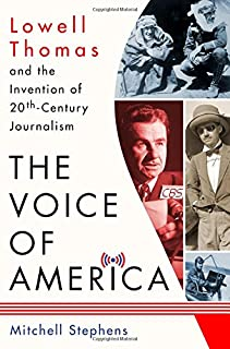 Book Cover: The Voice of America: Lowell Thomas and the Invention of 20th-Century Journalism