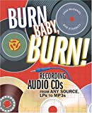 Burn, Baby, Burn!: Recording Audio CDs from any Source, LPs to MP3s