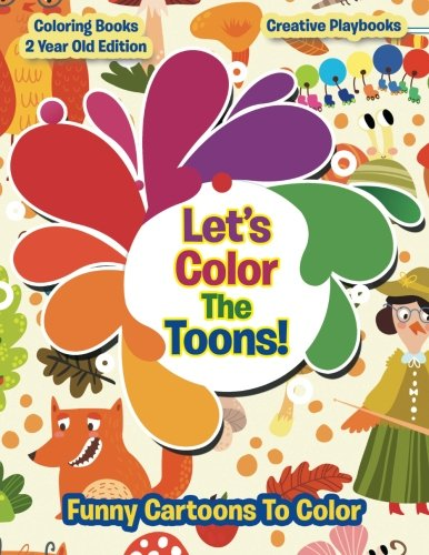 Lets Color The Toons Funny Cartoons To Color Coloring Books 2 Year Old Edition Playbooks Creative 9781683230205 Amazon Com Books