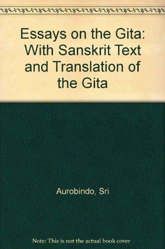 Essays on the Gita: With Sanskrit Text and Translation of the Gita