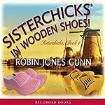 Sisterchicks in Wooden Shoes | Robin Gunn
