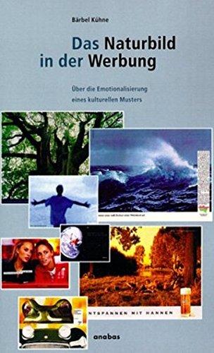 Das Naturbild in der Werbung: Zur Emotionalisierung eines kulturellen Musters Taschenbuch – 1. Oktober 2001 Bärbel Kühne Anabas 3870383364 Kommunikationswissenschaften