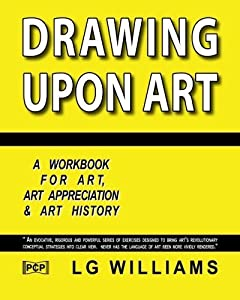 Drawing Upon Art: A Participatory Workbook For Art, Art Appreciation And Art History by LG Williams (1995-09-01)